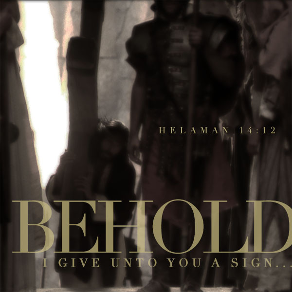 Behold I give unto you a sign - Helaman 14:12