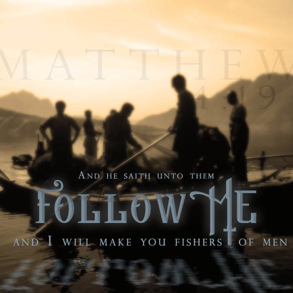 And He saith unto them follow me and I will make you fishers of men - Matthew 4:19