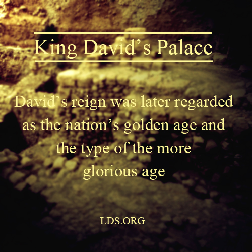 David's reign was later regarded as the nation's golden age and the type of the more glorious age - LDS.org