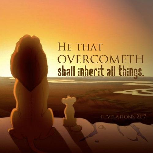 He that overcometh shall inherit all things - Revelation 21:7